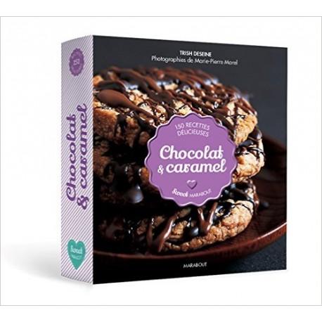 Chocolat & caramel - 150 recettes délicieuses