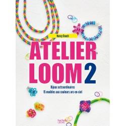 Atelier loom 2 - Bijoux extraordinaires - 15 modèles aux couleurs arc-en-ciel
