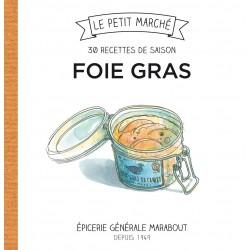 Le petit marché - Foie gras - 30 recettes de saison