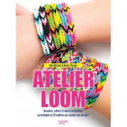 Atelier loom - Bracelets, colliers et autres accessoires - La technique en 25 modèles aux couleurs arc-en-ciel !