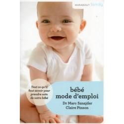 Bébé mode d'emploi - Tout ce qu'il faut savoir pour prendre soin de votre bébé