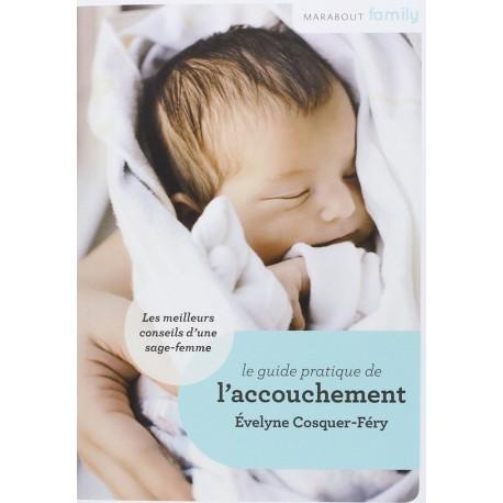 Le guide pratique de l'accouchement - Les meilleurs conseils d'une sage-femme