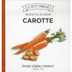 Le petit marché - Carotte - 30 recettes de saison