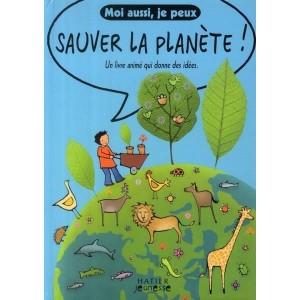 Moi aussi, je peux sauver la planète ! - Un livre animé qui donne des idées