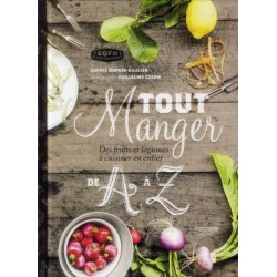 Tout manger de A à Z - Des fruits et des légumes à cuisiner en entier