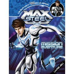 Max Steel - Mission aventure - L'album dont tu es le héros