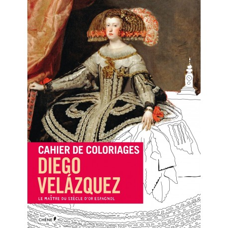 Cahier de coloriages - Diego Velazquez - Le maître du siècle d'or espagnol