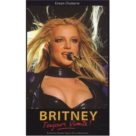 Britney - Toujours vivante !