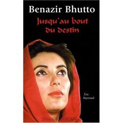 Benazir Bhutto - Jusqu'au bout du destin