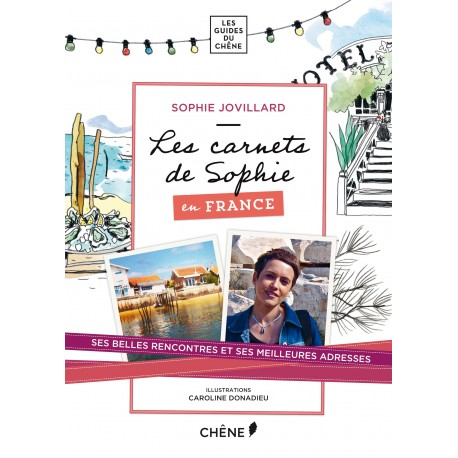 Les carnets de Sophie en France - Ses belles rencontres et ses meilleures adresses