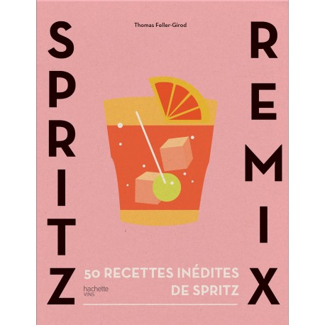Spritz remix - 50 recettes inédites de spritz