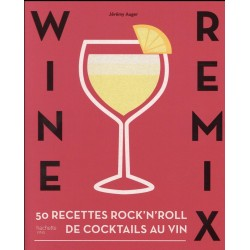 Wine remix - 50 recettes rock'n'roll de cocktails au vin