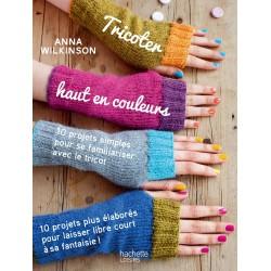 Tricoter haut en couleurs - 10 projets simples… 10 projets plus élaborés…