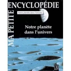 Ma petite encyclopédie - Notre planète dans l'univers