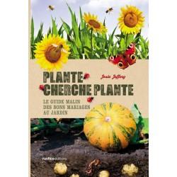 Plante cherche plante - Le guide malin des bons mariages au jardin
