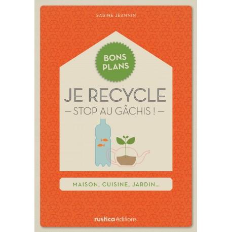 Je recycle - Stop au gâchis ! - Maison, cuisine, jardin…