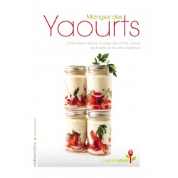 Mangez des yaourts - 70 recettes maison à base de lait de vache, de brebis et de laits végétaux