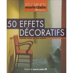 50 Effets décoratifs - Peintures, patines, pochoirs, dorures…