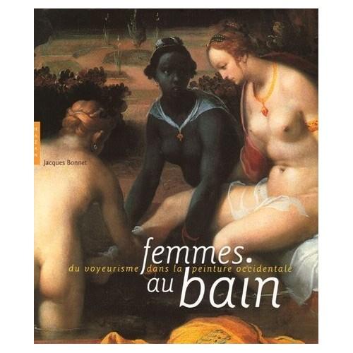 Femmes au bain - Du voyeurisme dans la peinture occidentale