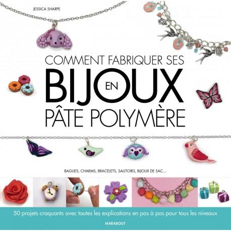 Comment fabriquer ses bijoux en pâte polymère - Bagues, charms, bracelets, sautoirs, bijoux de sac…