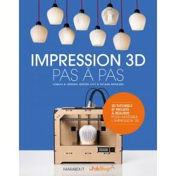 Impression 3D pas à pas - 30 tutoriels et projets à réaliser pour maîtriser l'impression 3D
