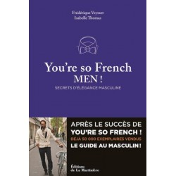 You're so French, Men ! Secrets d'élégance masculine