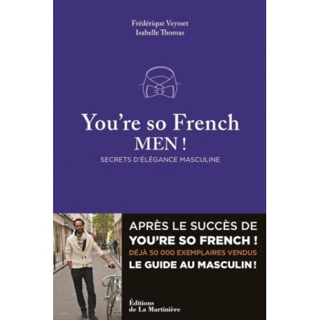 You're so French, Men ! Secrets d'élégance masculine