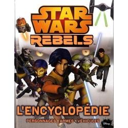 Star Wars Rebels - L'encyclopédie - Personnages, armes, véhicules