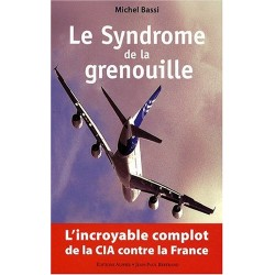 Le Syndrome de la grenouille - L'incroyable complot de la CIA contre la France
