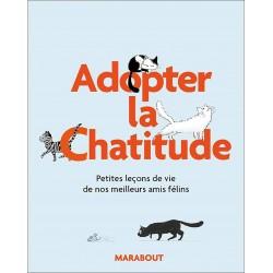 Adoptez la Chat'itude - Petites leçons de vie de nos meilleurs amis félins