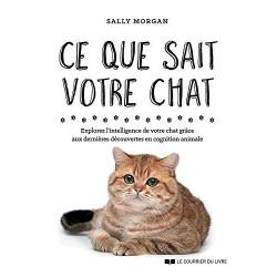 Ce que sait votre chat - Explorez l'intelligence de votre chat grâce aux dernières découvertes en cognition animale