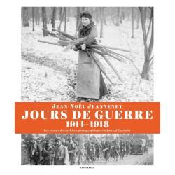 Jours de guerre -1914 - 1918 - Les trésors des archives photographiques du journal Excelsior