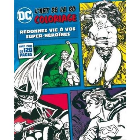 DC - L'art de le BD - Coloriage - Redonnez vie à vos super-héroïnes