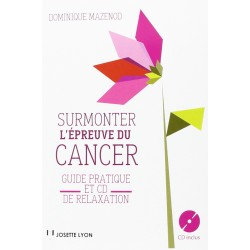 Surmonter l'épreuve du cancer - Guide pratique et CD de relaxation