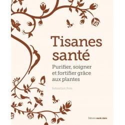 Tisanes santé - Purifier, soigner et fortifier grâce aux plantes