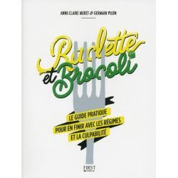 Raclette et brocoli - Le guide pratique pour en finir avec les régimes et la culpabilité