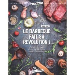 Le barbecue fait sa révolution ! Grillades du monde, recettes végétariennes, desserts, sauces & dips