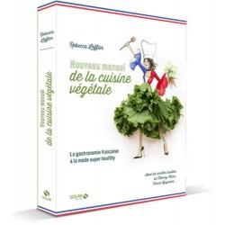Nouveau manuel de la cuisine végétale - La gastronomie française à la mode super healthy