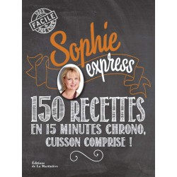 Sophie express - 150 recettes en 15 minutes chrono, cuisson comprise !