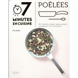 7 minutes en cuisine - Poêlées - 30 recettes hyper savoureuses à préparer en 7 minutes !