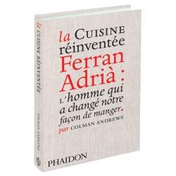 La cuisine réinventée Ferran Adria : L'homme qui a changé notre façon de manger
