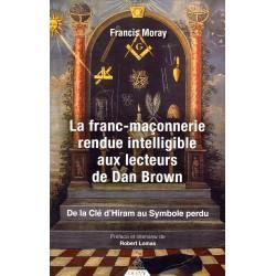 La franc-maçonnerie rendue intelligible aux lecteurs de Dan Brown - De la clé d'Hiram au Symbole perdu