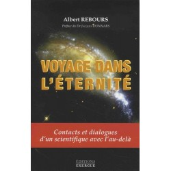 Voyage dans l'éternité - Contacts et dialogues d'un scientifique avec l'au-delà