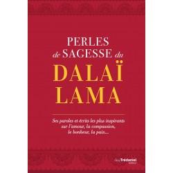 Perles de sagesse du Dalaï-Lama - Ses paroles et écrits les plus inspirants sur l'amour, la compassion, le bonheur, la paix…