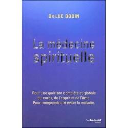 La médecine spirituelle - Pour une guérison complète et globale du corps, de l'esprit et de l'âme