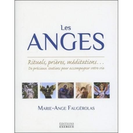 Les anges - Rituels, prières, méditations... De précieux soutiens pour accompagner votre vie