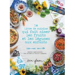 Le Livre de cuisine qui fait aimer les fruits et les légumes aux enfants - Recettes végétariennes, très colorées et faciles
