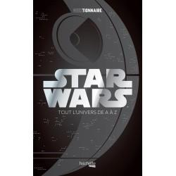 Star Wars - Tout l'univers de A à Z