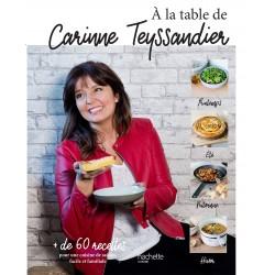A la table de Carinne Teyssandier - + de 60 recettes pour une cuisine de saison, facile et familiale