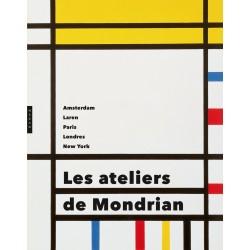 Les ateliers de Mondrian - Amsterdam, Laren, Paris, Londres, New York